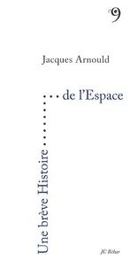 Jacques Arnould - Une brève histoire de l'espace.