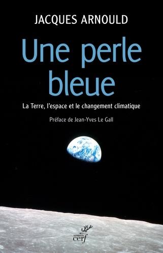 Une perle bleue. La Terre, l'espace et le changement climatique