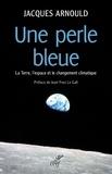 Jacques Arnould - Une perle bleue - La Terre, l'espace et le changement climatique.