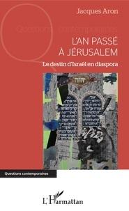 Ebooks gratuits pour téléchargement au format pdf L'an passé à Jérusalem  - Le destin d'Israël en diaspora par Jacques Aron 9782343183190 CHM