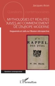 Mythologies et réalités juives au commencement de lEurope moderne - Huguenots et Juifs ou lillusion rétrospective.pdf