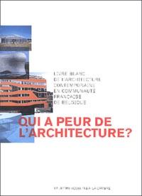 Jacques Aron et Jean-Didier Bergilez - Qui a peur de l'architecture ? - Livre blanc de l'architecture contemporaine en communauté française de Belgique.