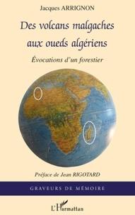 Jacques Arrignon - Des volcans malgaches aux oueds algériens - Evocations d'un forestier.