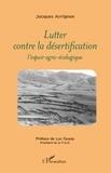 Jacques Arrignon - Lutter contre la désertification - L'espoir agro-écologique.