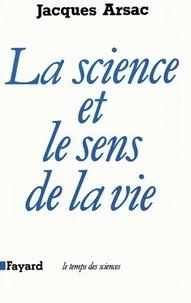 Jacques Arsac - La Science et le sens de la vie.