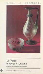 Jacques Arveiller et Véronique Arveiller-Dulong - Le verre d'époque romaine au Musée archéologique de Strasbourg.