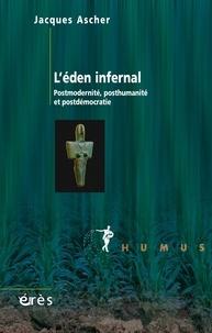 Jacques Ascher - L'éden infernal - Potsmodernité, posthumanité et postdémocratie.