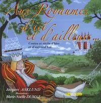 Jacques Asklund - Aux royaumes d'ici et d'ailleurs... - Contes et récits d'hier et d'aujourd'hui.
