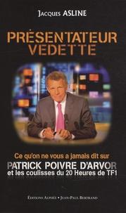 Jacques Asline - Présentateur Vedette - Ce qu'on ne vous a jamais dit sur Patrick Poivre d'Arvor et les coulisses du 20 heures de TF1.