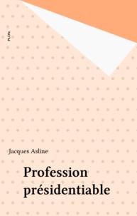 Jacques Asline - Profession présidentiable.