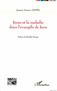 Jacques Assanvo Ahiwa - Jésus et la maladie dans l'évangile de Jean.