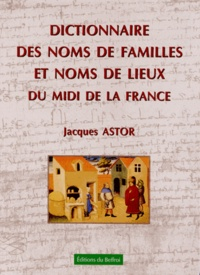 Jacques Astor - Dictionnaire des noms de familles et noms de lieux du Midi de la France.