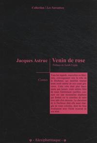 Jacques Astruc - Venin de rose.