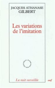 Jacques Athanase Gilbert - Les variations de l'imitation - Une poétique de l'apparaître.