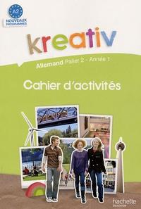 Jacques Athias et Fabienne Fédou - Kreativ Allemand palier 2, année 1, A2 - Cahier d'activité.