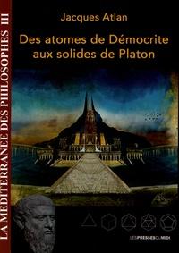 Jacques Atlan - Des atomes de Démocrite aux solides de Platon.