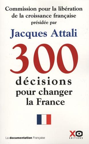 Jacques Attali - 300 Décisions pour changer la France - Rapport de la Commission pour la libération de la croissance française.