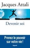 Jacques Attali - Devenir soi - Prenez le pouvoir sur votre vie !.
