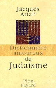 Dictionnaire amoureux du Judaïsme - Jacques Attali |