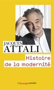 Jacques Attali - Histoire de la modernité - Comment l'humanité pense son avenir.