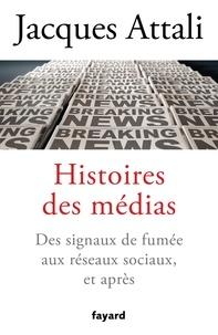 Jacques Attali - Histoires des médias - Des signaux de fumée aux réseaux sociaux, et bien après.