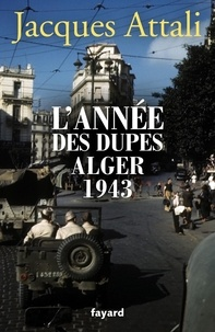 Téléchargements ebook gratuits kindle uk L'année des dupes  - Alger, 1943 in French par Jacques Attali 9782213678283