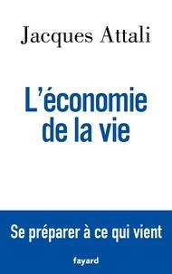 Jacques Attali - L'économie de la vie - Se préparer à ce qui vient.