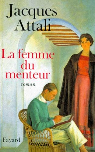 Jacques Attali - La femme du menteur.