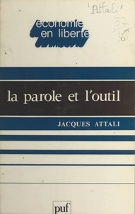 Jacques Attali et Marc Guillaume - La parole et l'outil.