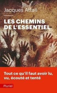 Jacques Attali - Les chemins de l'essentiel - A lire, voir, entendre, faire, tenter, au moins une fois, pour mener une bonne vie.
