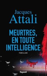 Jacques Attali - Meurtres, en toute intelligence.