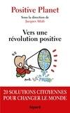 Jacques Attali - Positive Planet. Vers une révolution positive - 20 solutions citoyennes pour changer le monde.