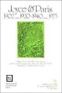 Jacques Aubert - Joyce & Paris 1902... 1920-1940... 1975 - Papers from the fifth international James Joyce symposium, Paris 16-20 June 1975.
