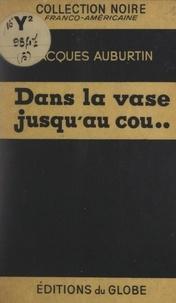 Jacques Auburtin - Dans la vase jusqu'au cou....