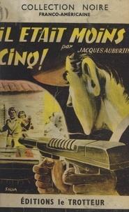 Jacques Auburtin et Patrick Rossart - Il était moins cinq.