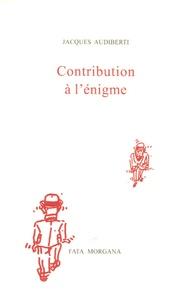Jacques Audiberti - Contribution à l'énigme.