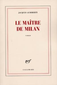 Jacques Audiberti - Le maître de Milan.