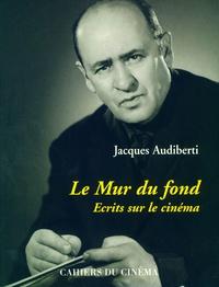 Jacques Audiberti - Le mur du fond - Écrits sur le cinéma.