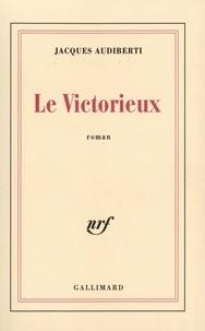Jacques Audiberti - Le victorieux.