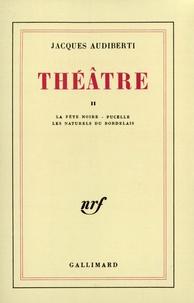 Jacques Audiberti - Théâtre - Tome 2, La fête noire ; Pucelle ; Les naturels du Bordelais.
