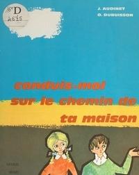 Jacques Audinet et Odile Dubuisson - Conduis-moi sur le chemin de ta maison - Préparation à la Première Communion.