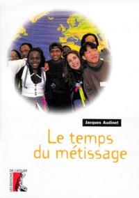 Jacques Audinet - Le temps du métissage.