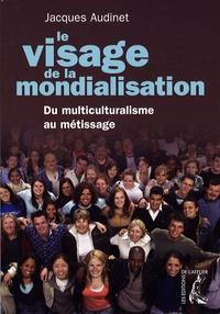 Jacques Audinet - Le visage de la mondialisation - Du multiculturalisme au métissage.