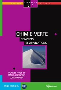 Jacques Augé et Marie-Christine Scherrmann - Chimie verte - Concepts et applications.