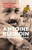 Jacques Augendre et Jean Cormier - Antoine Blondin - La légende du Tour.