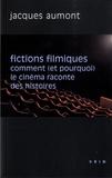 Jacques Aumont - Fictions filmiques - Comment (et pourquoi) le cinéma raconte des histoires.