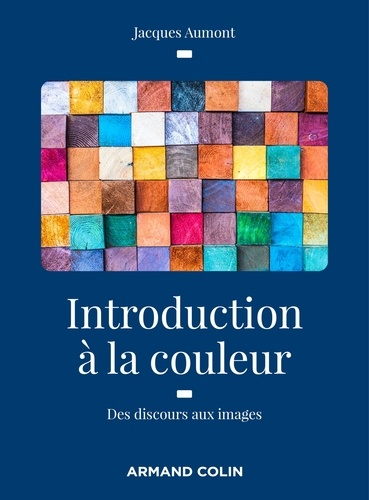Jacques Aumont - Introduction à la couleur - 2e éd. - Des discours aux images.