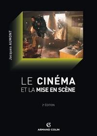 Jacques Aumont - Le cinéma et la mise en scène.