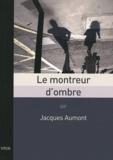 Jacques Aumont - Le montreur d'ombre - Essai sur le cinéma.