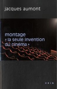 """Jacques Aumont - Montage """"la seule invention du cinéma""""."""